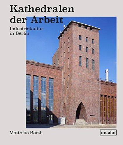 kathedralen der arbeit industriekultur in berlin unter der lupe. Black Bedroom Furniture Sets. Home Design Ideas